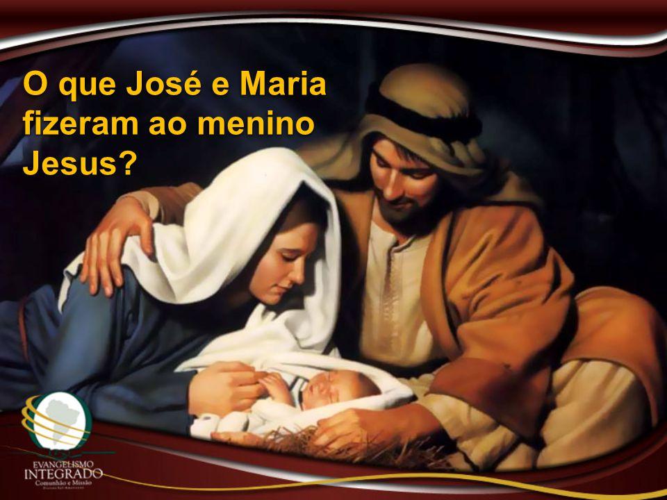 O que José e Maria fizeram ao menino Jesus