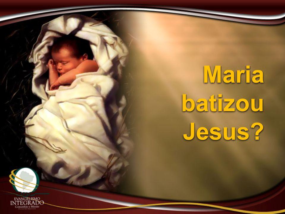 Maria batizou Jesus