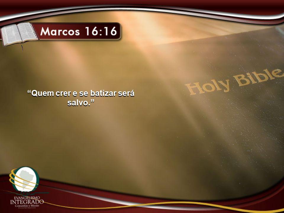 Quem crer e se batizar será salvo.