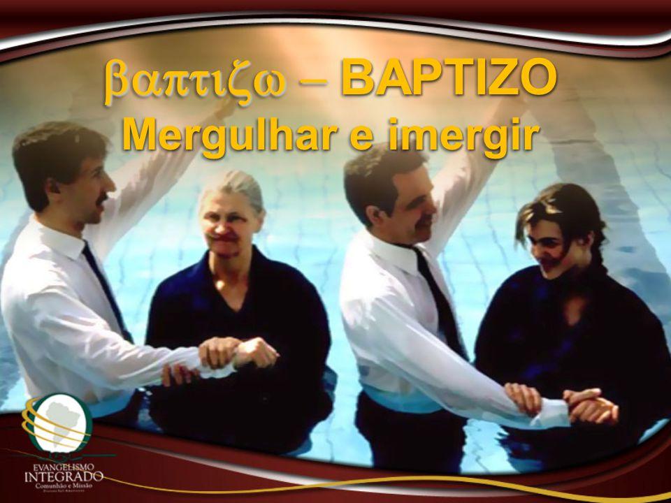 baptizw - BAPTIZO Mergulhar e imergir