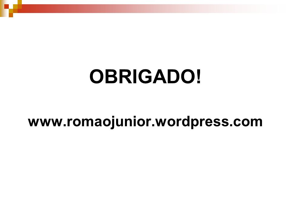 OBRIGADO! www.romaojunior.wordpress.com