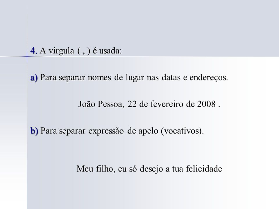 a) Para separar nomes de lugar nas datas e endereços.