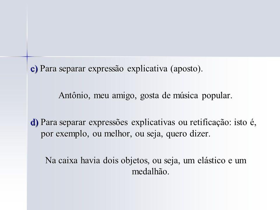 c) Para separar expressão explicativa (aposto).