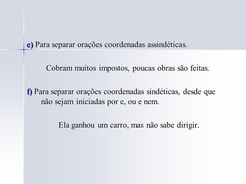 e) Para separar orações coordenadas assindéticas.