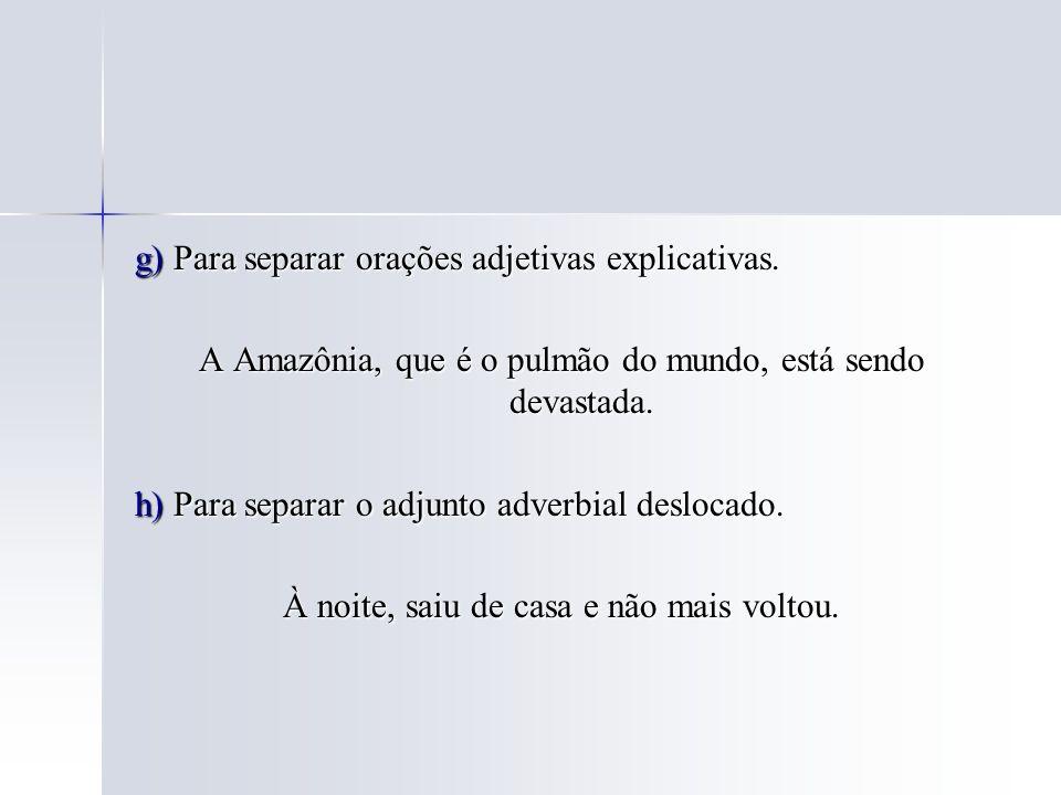 g) Para separar orações adjetivas explicativas.
