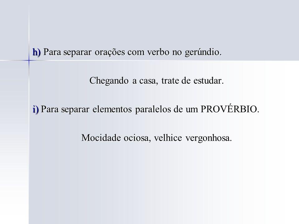 h) Para separar orações com verbo no gerúndio.