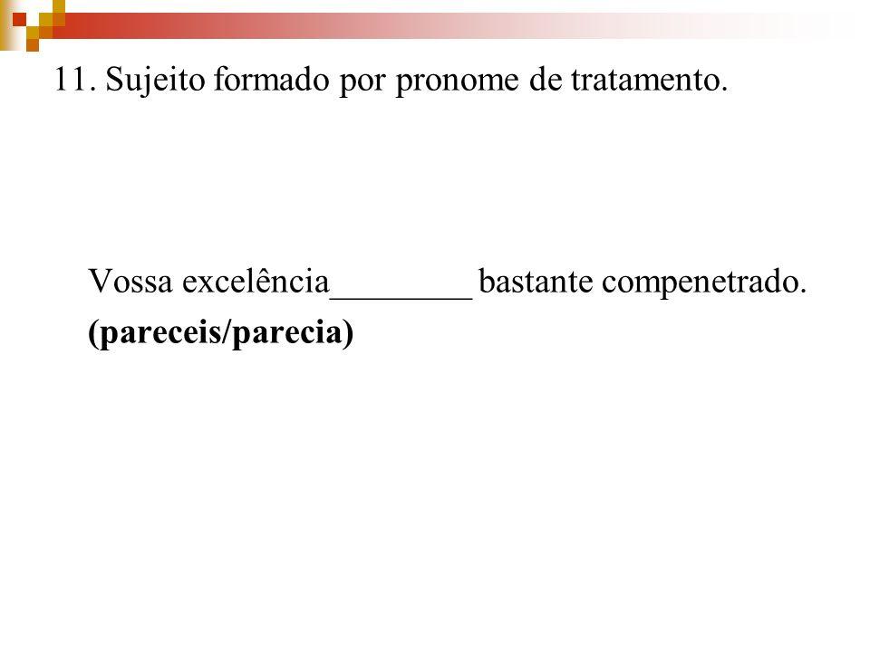 11. Sujeito formado por pronome de tratamento.