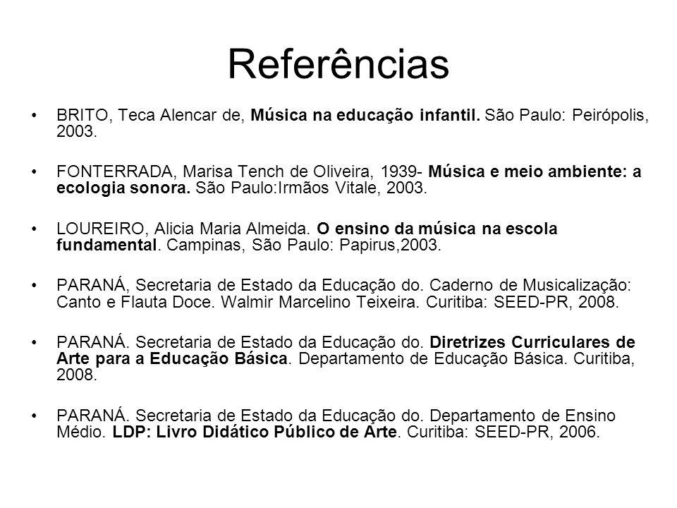 Referências BRITO, Teca Alencar de, Música na educação infantil. São Paulo: Peirópolis, 2003.