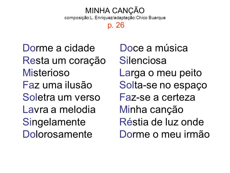 MINHA CANÇÃO composição:L. Enriquez/adaptação:Chico Buarque p. 26