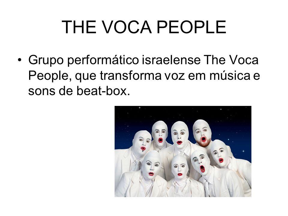 THE VOCA PEOPLE Grupo performático israelense The Voca People, que transforma voz em música e sons de beat-box.
