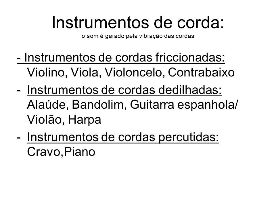 Instrumentos de corda: o som é gerado pela vibração das cordas
