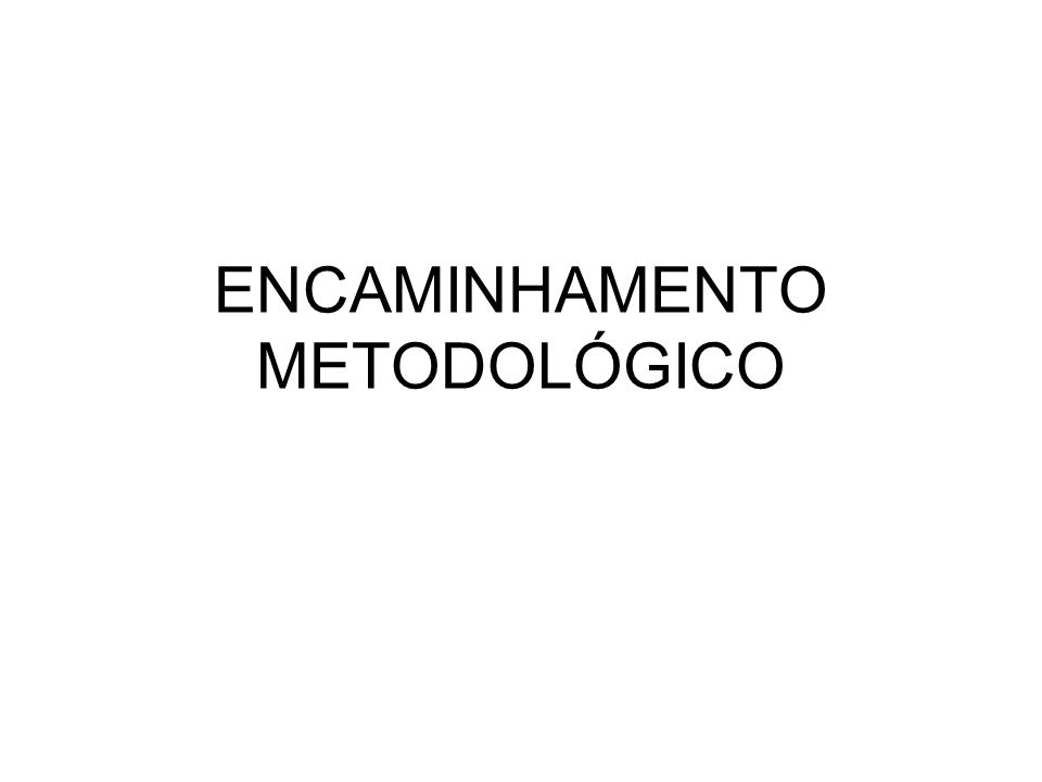 ENCAMINHAMENTO METODOLÓGICO