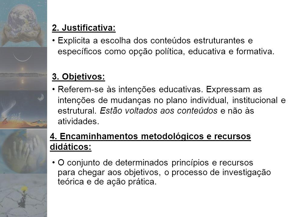 2. Justificativa: Explicita a escolha dos conteúdos estruturantes e específicos como opção política, educativa e formativa.