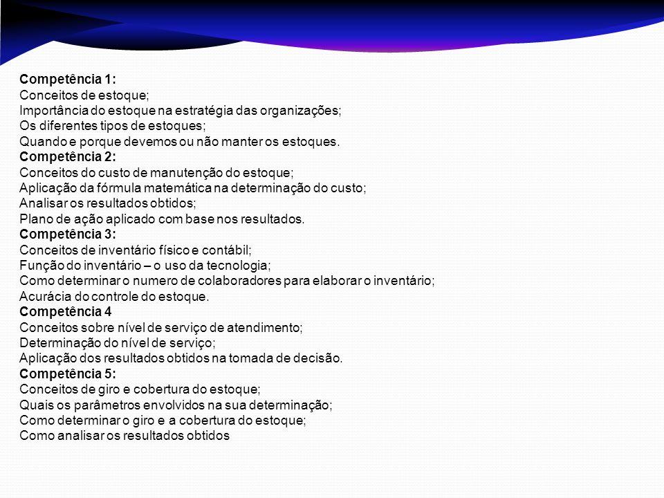 Competência 1: Conceitos de estoque; Importância do estoque na estratégia das organizações; Os diferentes tipos de estoques;