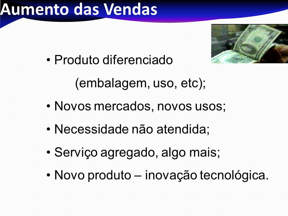 Aumento das Vendas Produto diferenciado (embalagem, uso, etc);