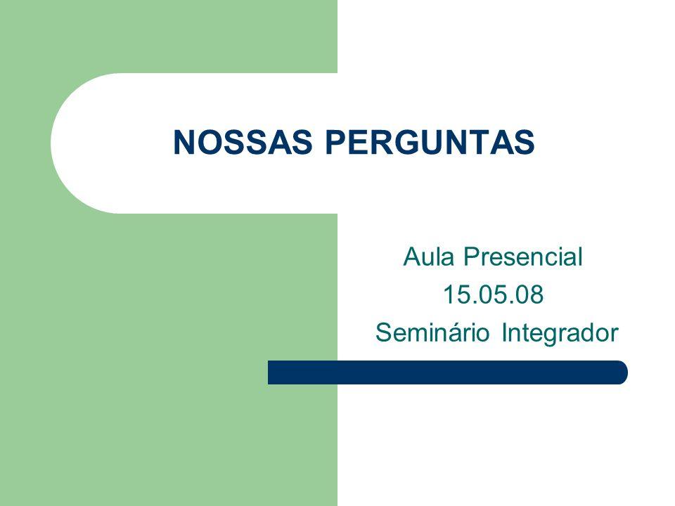 Aula Presencial 15.05.08 Seminário Integrador