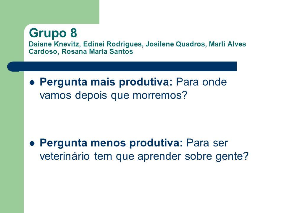 Grupo 8 Daiane Knevitz, Edinei Rodrigues, Josilene Quadros, Marli Alves Cardoso, Rosana Maria Santos