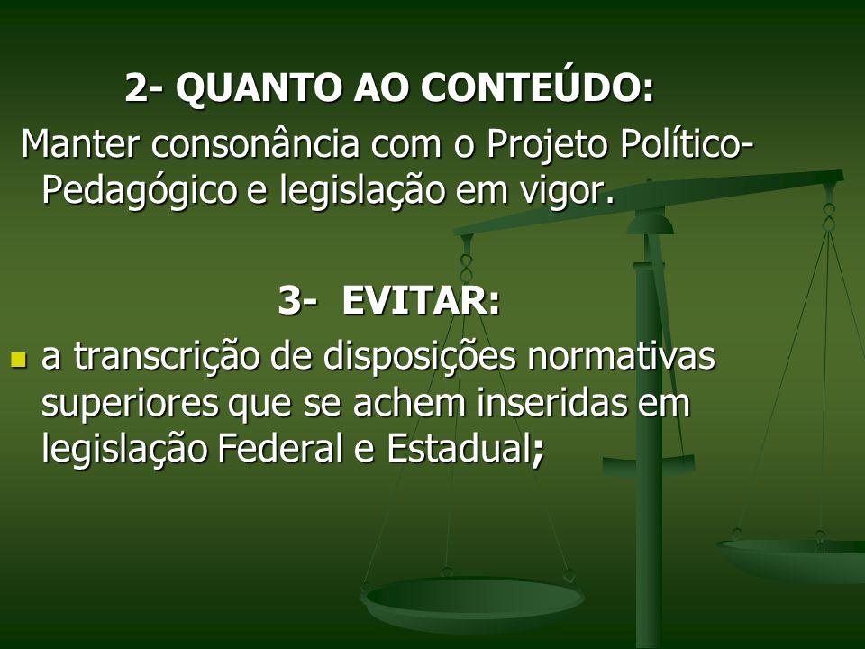 2- QUANTO AO CONTEÚDO: Manter consonância com o Projeto Político-Pedagógico e legislação em vigor. 3- EVITAR: