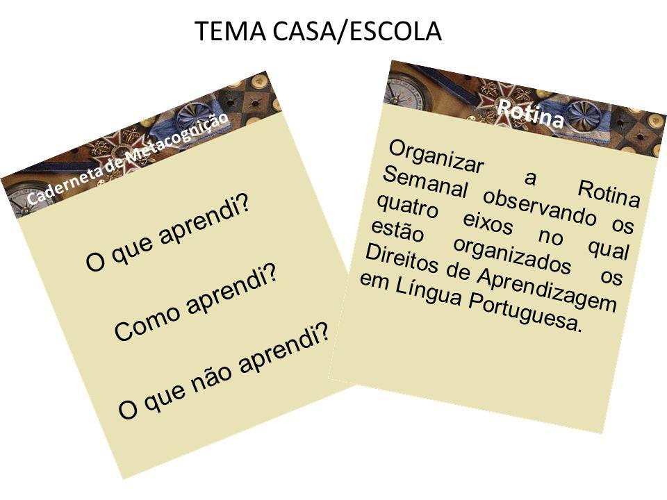 TEMA CASA/ESCOLA Rotina O que aprendi Como aprendi