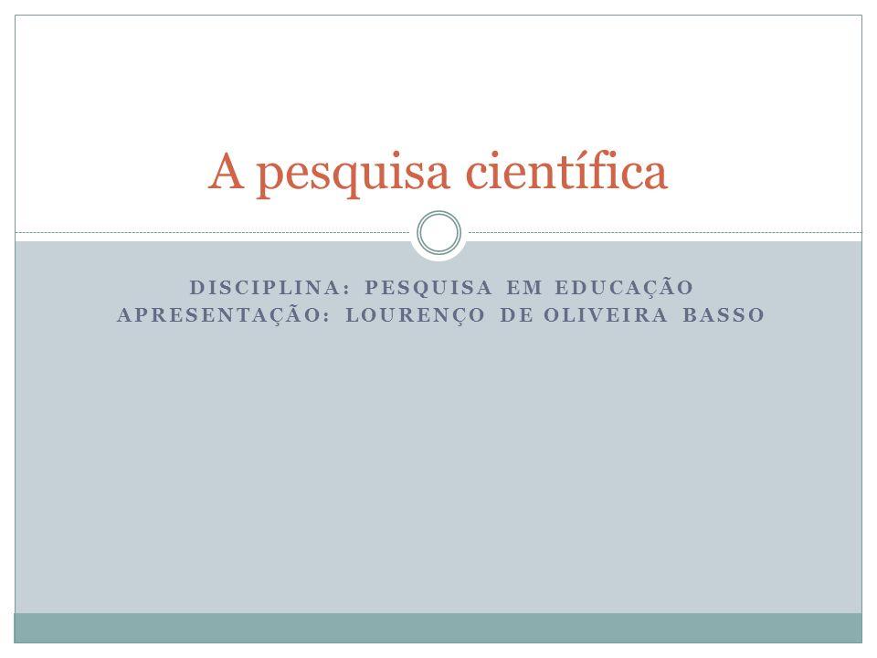 A pesquisa científica DISCIPLINA: PESQUISA EM EDUCAÇÃO