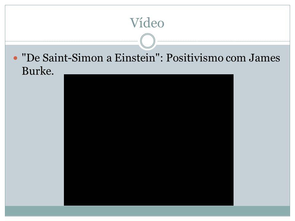 Vídeo De Saint-Simon a Einstein : Positivismo com James Burke.