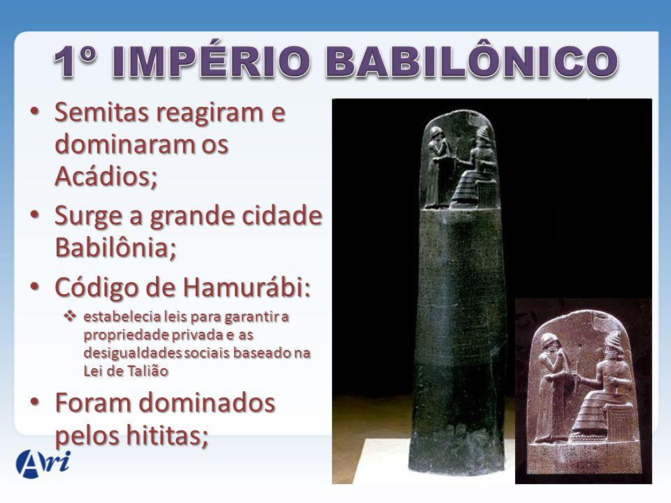 1º IMPÉRIO BABILÔNICO Semitas reagiram e dominaram os Acádios;