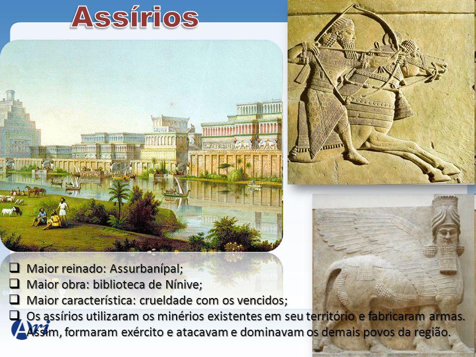 Assírios Maior reinado: Assurbanípal;