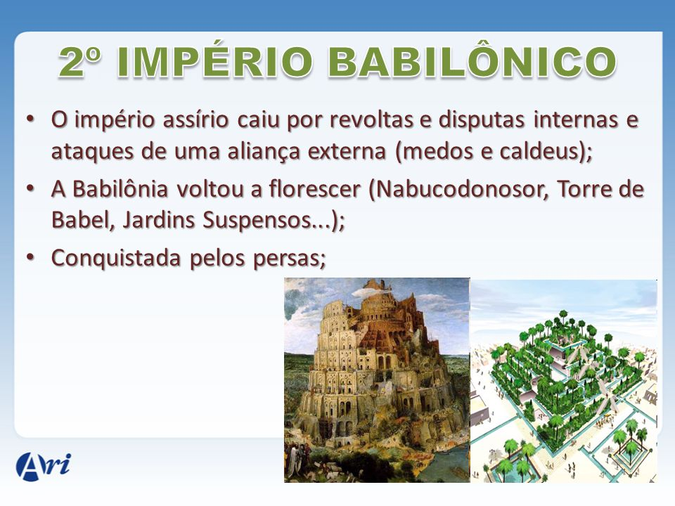 2º IMPÉRIO BABILÔNICO O império assírio caiu por revoltas e disputas internas e ataques de uma aliança externa (medos e caldeus);