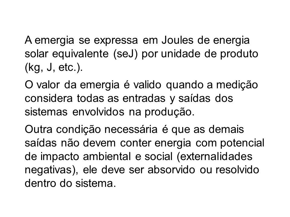 A emergia se expressa em Joules de energia solar equivalente (seJ) por unidade de produto (kg, J, etc.).