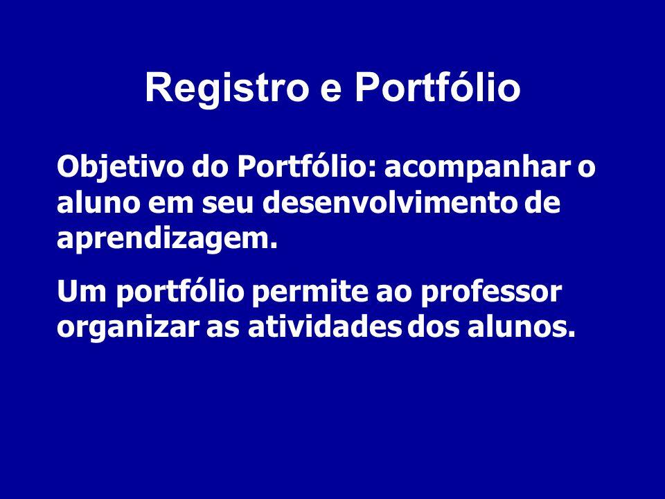 Registro e Portfólio Objetivo do Portfólio: acompanhar o aluno em seu desenvolvimento de aprendizagem.