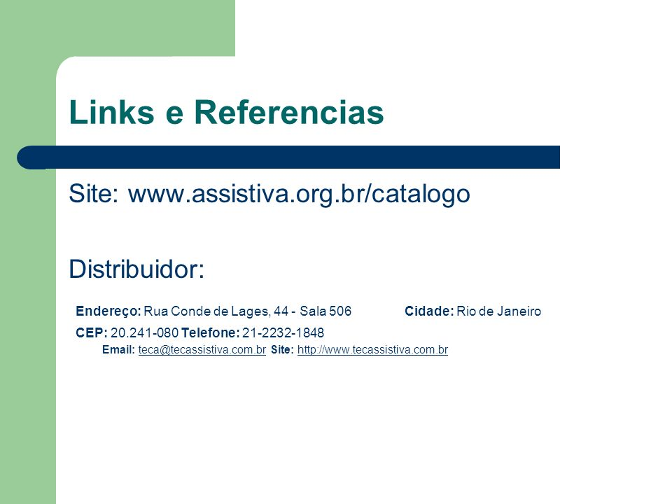 Links e Referencias Site: www.assistiva.org.br/catalogo Distribuidor: