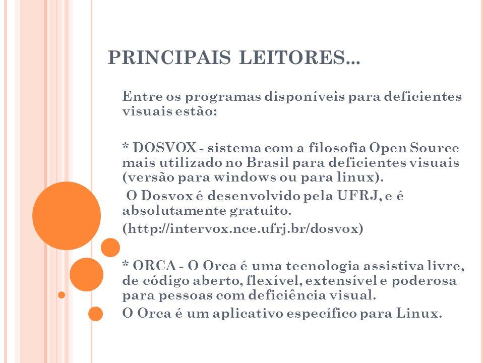 PRINCIPAIS LEITORES... Entre os programas disponíveis para deficientes visuais estão: