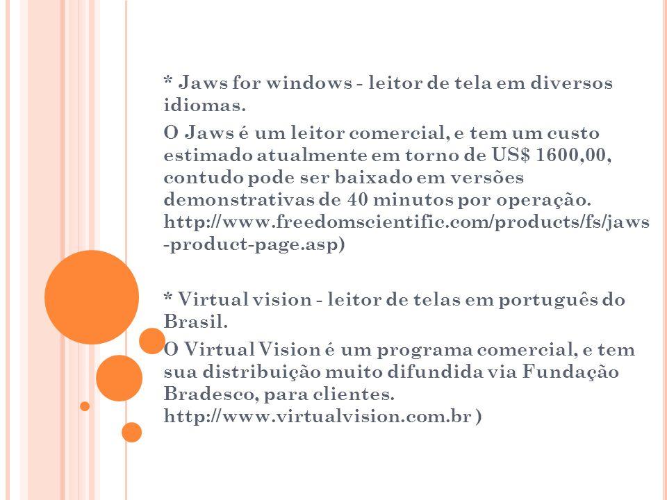 * Jaws for windows - leitor de tela em diversos idiomas.