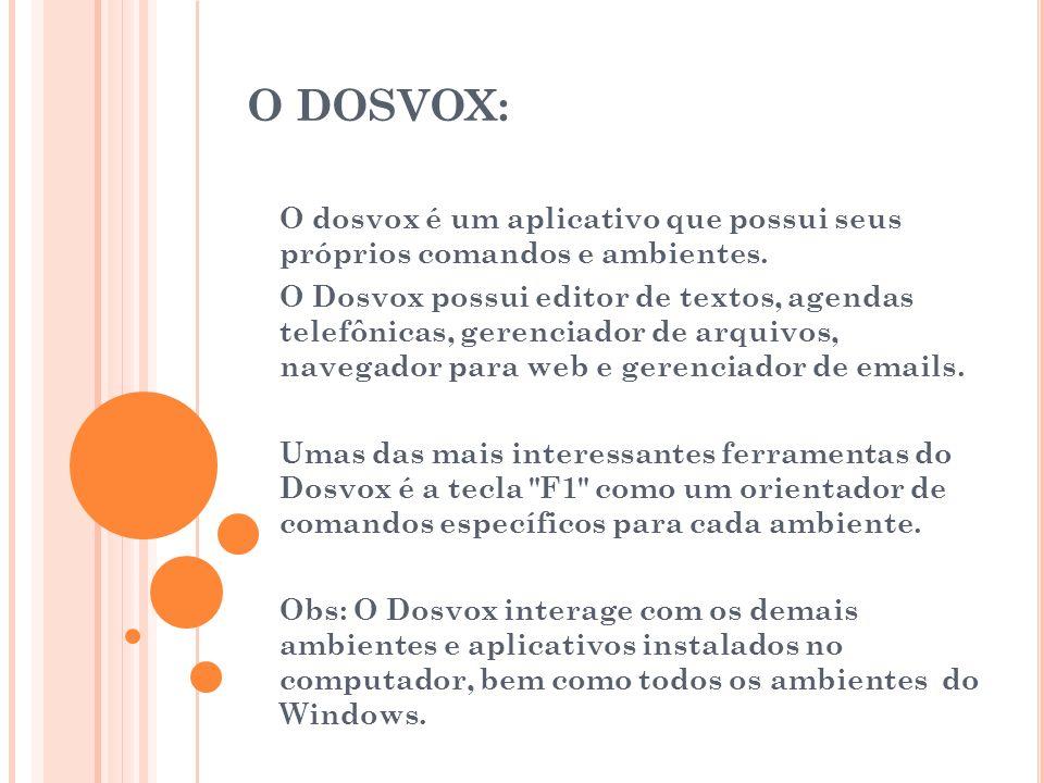 O DOSVOX: O dosvox é um aplicativo que possui seus próprios comandos e ambientes.