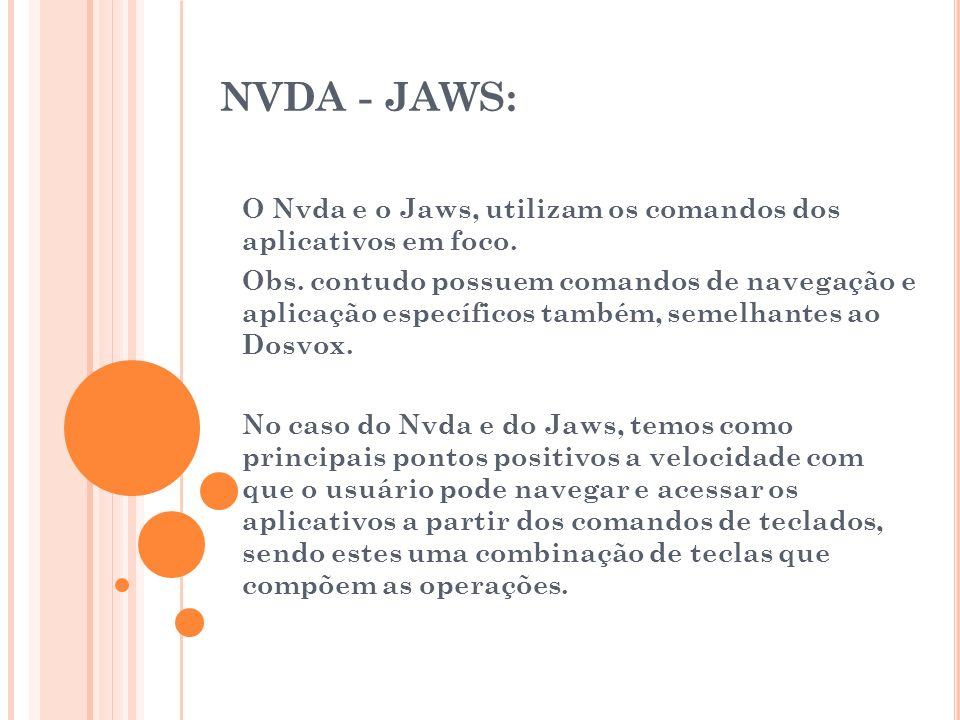 NVDA - JAWS: O Nvda e o Jaws, utilizam os comandos dos aplicativos em foco.