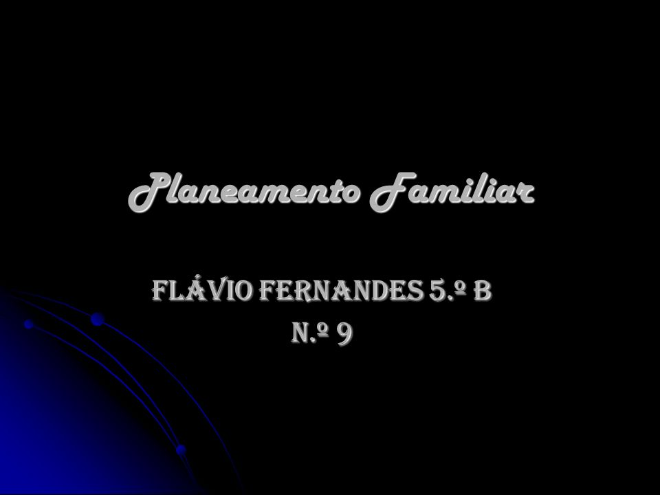 Planeamento Familiar Flávio Fernandes 5.º B N.º 9