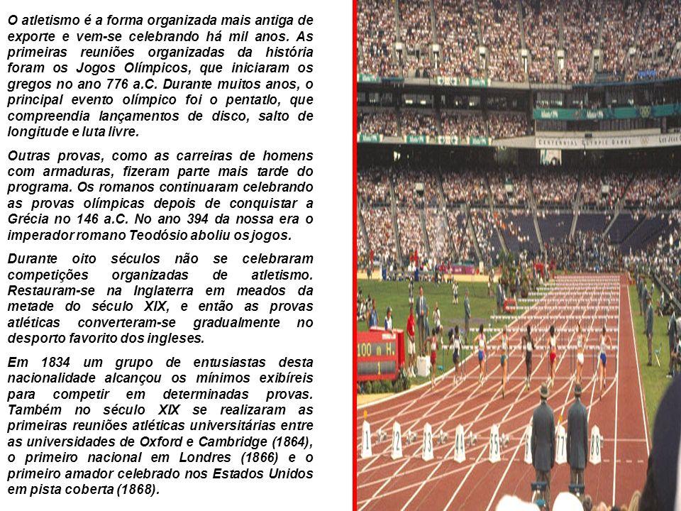 O atletismo é a forma organizada mais antiga de exporte e vem-se celebrando há mil anos. As primeiras reuniões organizadas da história foram os Jogos Olímpicos, que iniciaram os gregos no ano 776 a.C. Durante muitos anos, o principal evento olímpico foi o pentatlo, que compreendia lançamentos de disco, salto de longitude e luta livre.