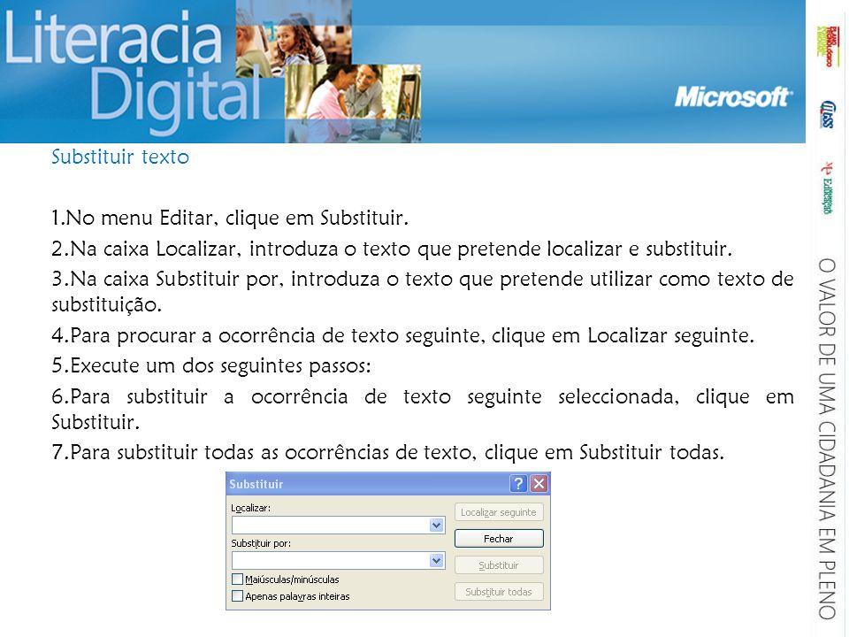 Substituir texto No menu Editar, clique em Substituir. Na caixa Localizar, introduza o texto que pretende localizar e substituir.