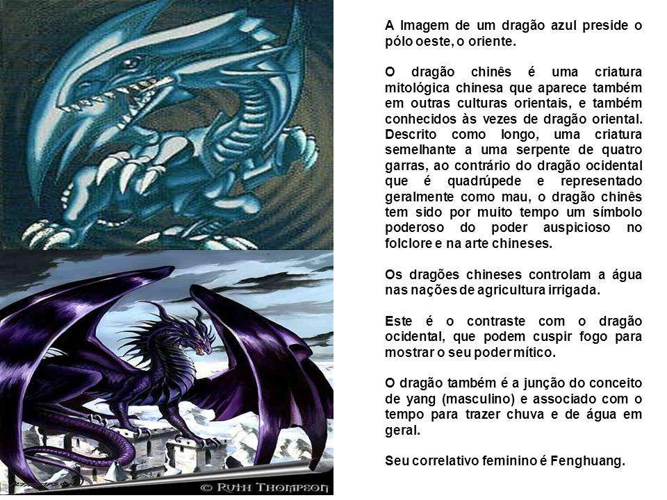 A Imagem de um dragão azul preside o pólo oeste, o oriente.