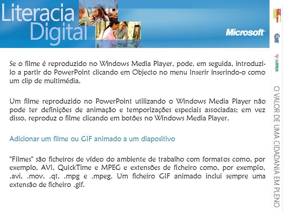 Se o filme é reproduzido no Windows Media Player, pode, em seguida, introduzi-lo a partir do PowerPoint clicando em Objecto no menu Inserir inserindo-o como um clip de multimédia.