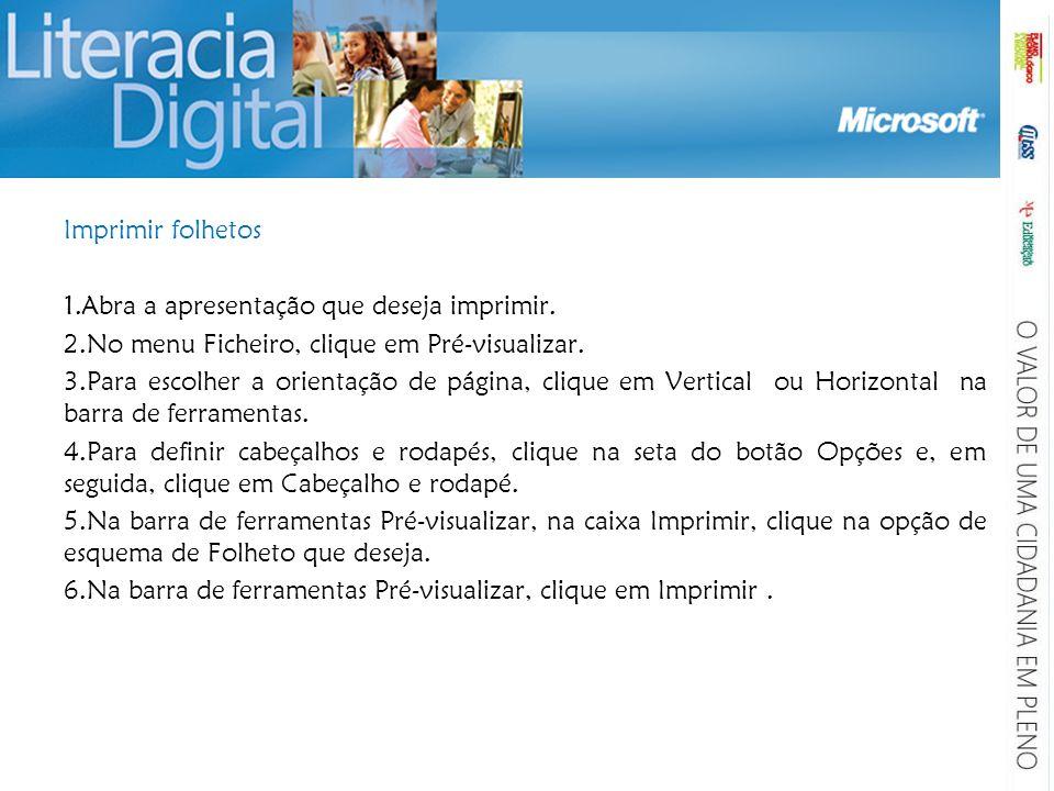 Imprimir folhetos Abra a apresentação que deseja imprimir. No menu Ficheiro, clique em Pré-visualizar.