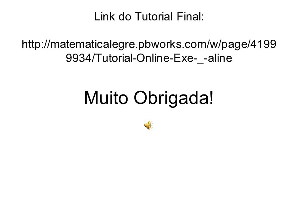 Link do Tutorial Final: http://matematicalegre. pbworks