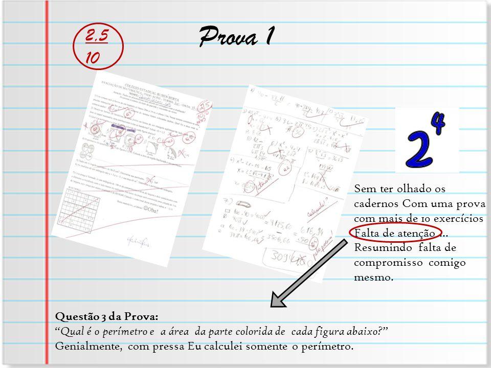 Prova 1 2,5. 10. Sem ter olhado os cadernos Com uma prova com mais de 10 exercícios. Falta de atenção ...