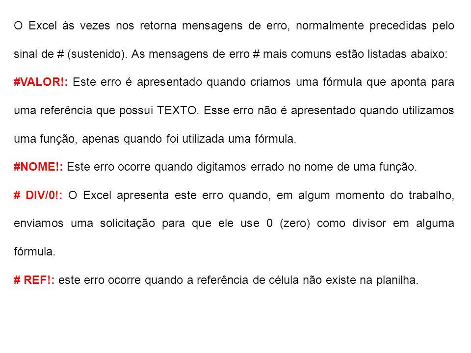 O Excel às vezes nos retorna mensagens de erro, normalmente precedidas pelo sinal de # (sustenido). As mensagens de erro # mais comuns estão listadas abaixo: