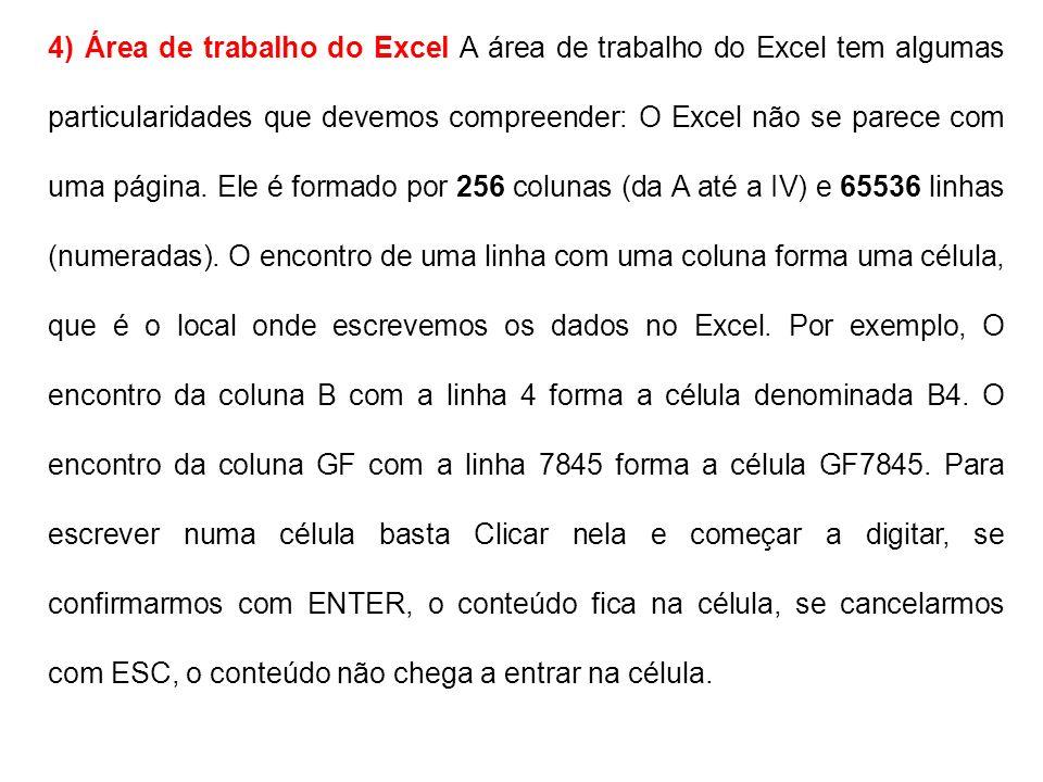 4) Área de trabalho do Excel A área de trabalho do Excel tem algumas particularidades que devemos compreender: O Excel não se parece com uma página.