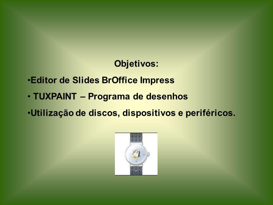 Objetivos: Editor de Slides BrOffice Impress. TUXPAINT – Programa de desenhos.