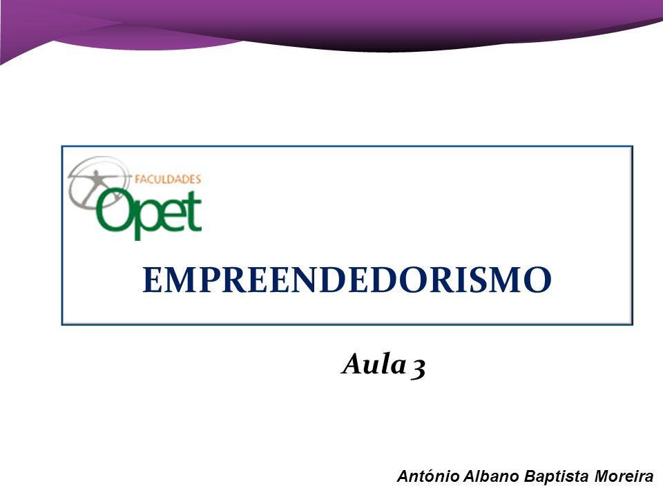 EMPREENDEDORISMO Aula 3 António Albano Baptista Moreira 1