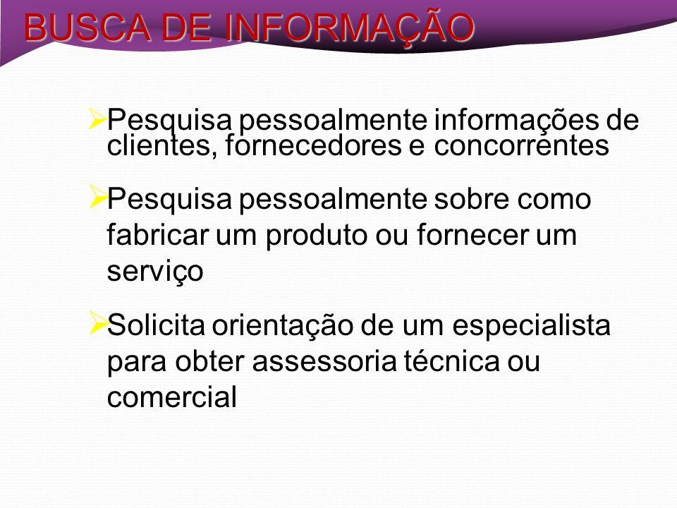 BUSCA DE INFORMAÇÃO Pesquisa pessoalmente informações de clientes, fornecedores e concorrentes.