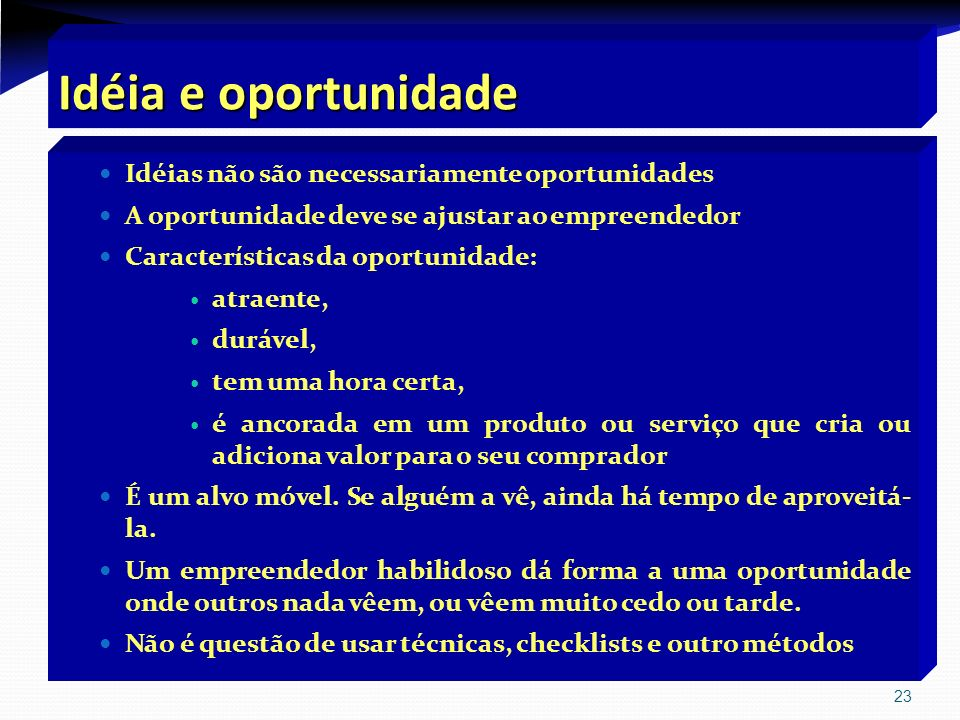 Idéia e oportunidade Idéias não são necessariamente oportunidades