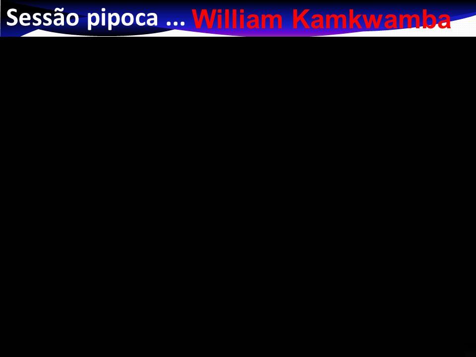 Sessão pipoca ... William Kamkwamba